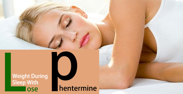 Lose weight during sleep with phentermine
